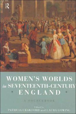 Women's Worlds in Seventeenth-Century England, 1580-1720: Sourcebook