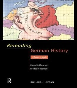 Rereading German History: From Unification to Reunification 1800-1996