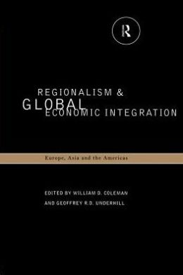 Regionalism and Global Economic Integration: Europe, Asia and the Americas