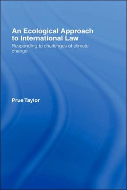 An Ecological Approach to International Law: Responding to the Challenges of Climate Change