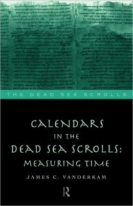 Calendars in the Dead Sea Scrolls: Measuring Time