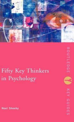Fifty Key Thinkers In Psychology