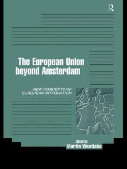 The European Union Beyond Amsterdam: New Concepts of European Integration