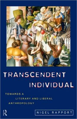 Transcendent Individual: Essays Toward a Literary and Liberal Anthropology