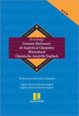Langenscheidt Routledge German Dictionary of Analytical Chemistry: German-English English-German/Langenscheidt Routledge Worterbuch Chemische Analytik Englisch: Deutsch-Englisch Englisch-Deutsch