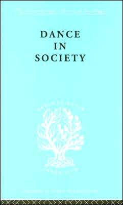 Dance in Society: International Library of Sociology G: The Sociology of Culture