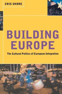 Building Europe: Cultural Politics of European Integration