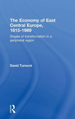 The Economy of East Central Europe, 1815-1989: Stages of Transformation in a Peripheral Region