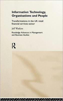Information Technology, Organizations and People: Transformations in the UK Retail Financial Services
