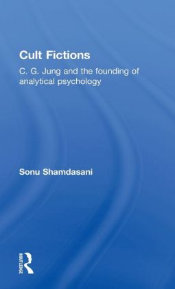 Cult Fictions: C. G. Jung and the Founding of Analytical Psychology