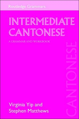 Intermediate Cantonese: A Grammar and Workbook