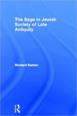 The Sage in Jewish Society in Late Antiquity