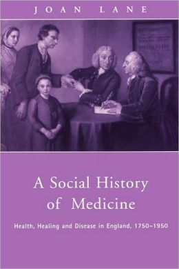 A Social History of Medicine: Health, Healing and Disease in England, 1750-1950