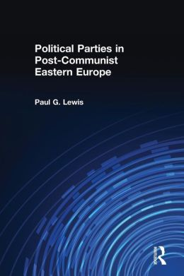 Political Parties in Post-Communist Eastern Europe