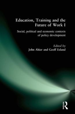 Education, Training and the Future of Work: Social, Political and Economic Contexts of Policy Development