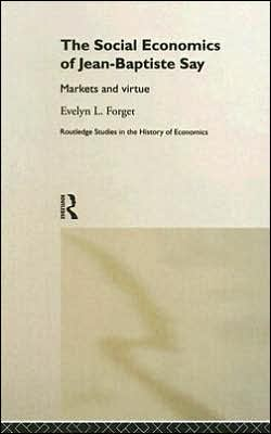 The Social Economics of Jean-Baptiste Say: Markets and Virtue