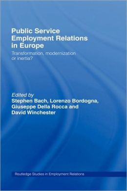 Public Service Employment Relations in Europe: Transformation, Modernization or Inertia?