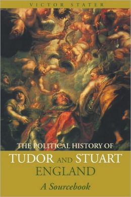 A Political History of Tudor and Stuart England: A Sourcebook