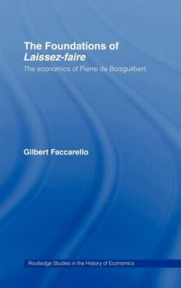 The Foundations of 'Laissez-Faire': The Economics of Pierre de Boisguilbert