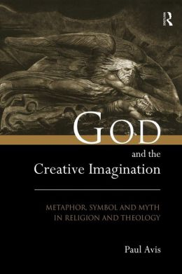 God and the Creative Imagination: Metaphor, Symbol, and Myth in Religion and Theology