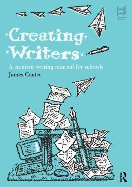 Creating Writers: Developing Literacy Through Creative Writing