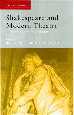 Shakespeare and Modern Theatre: The Performance of Modernity