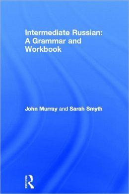 Intermediate Russian: Grammar and Workbook