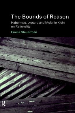 The Bounds of Reason: Habermas, Lyotard and Melanie Klein on Rationality
