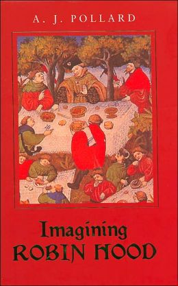 Imagining Robin Hood: The Late-Medieval Stories in Historical Context