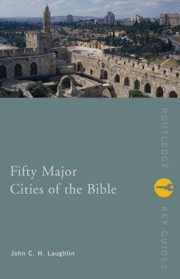 Fifty Major Cities of the Bible: From Dan to Beersheba