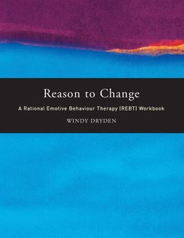 Reason to Change: A Rational Emotive Behavior Therapy (Rebt) Workbook