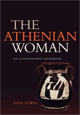 The Athenian Woman: An Iconographic Handbook