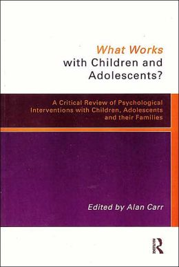 What Works with Children and Adolescents?: A Critical Review of Psychological Interventions with Children,Adolescents and Their Families