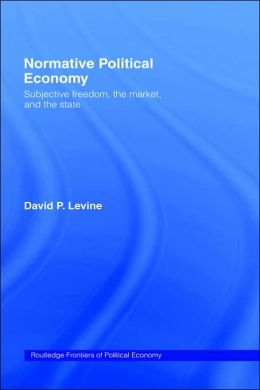Normative Political Economy: Subjective Freedom, the Market and the State
