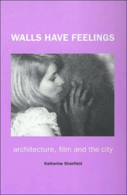 Walls Have Feelings: Architecture, Film and the City
