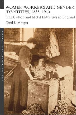 Women Workers and Gender Identities, 1835-1913: The Cotton and Metal Industries in England