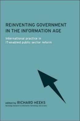 Reinventing Government in the Information Age: International Practice in IT-Enabled Public Sector Reform