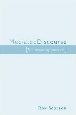 Mediated Discourse: The nexus of practice