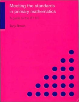 Meeting the Standards in Primary Mathematics: A Guide to the ITT NC