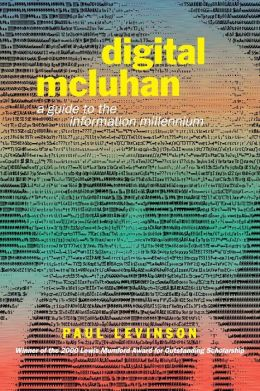 Digital McLuhan: A Guide to the Information Millenium