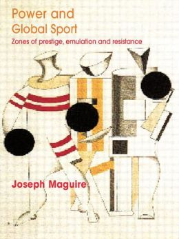 Power and Global Sport: Zones of Prestige, Emulation and Resistance