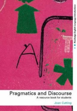 Pragmatics and Discourse: A Resource Book for Students