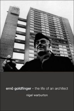 Erno Goldfinger: The Life of an Architect