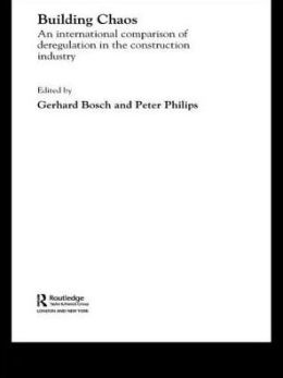 Building Chaos: An International Comparison of Deregulation in the Construction Industry