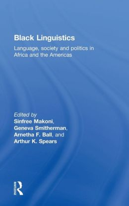 Black Linguistics: Language, Society and Politics in Africa and the Americas
