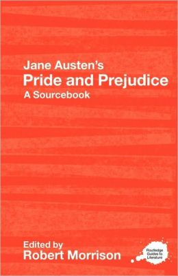 Jane Austen's Pride and Prejudice: A Routledge Study Guide and Sourcebook
