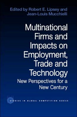 Multinational Firms and Impacts on Employment, Trade and Technology: New Perspectives for a New Century