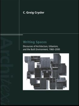 Writing Spaces: DisCourses of Architecture, Urbanism and the Built Environment, 1960-2000