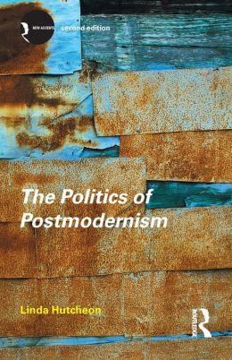 The Politics of Postmodernism