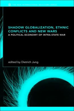 Shadow Globalization, Ethnic Conflicts and New Wars: A Political Economy of Intra-state War